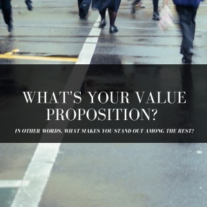 What's your value proposition? In other words, what makes YOU stand out among