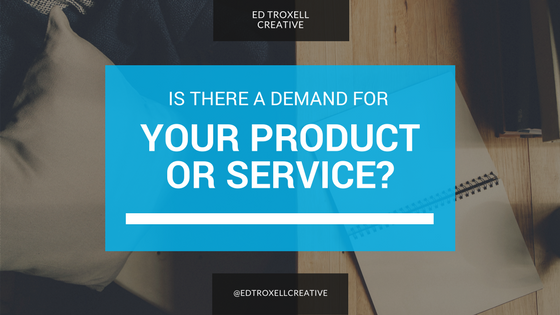 Is there a demand for your product or service?