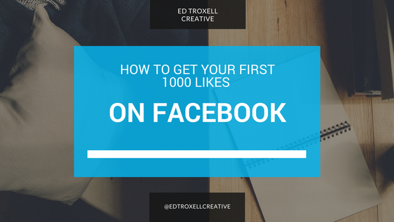 How to get your first 1000 likes on Facebook