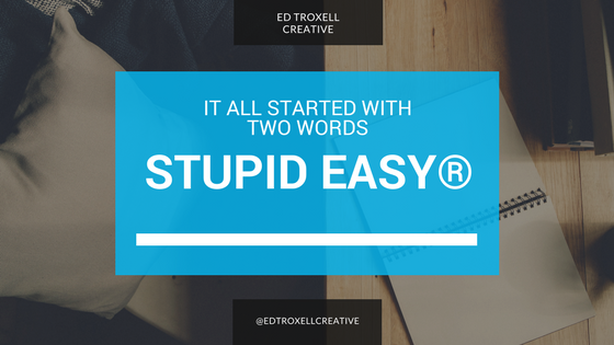 It all started with 2 words – Stupid Easy