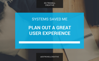 Systems Saved Me: Plan out a great user experience